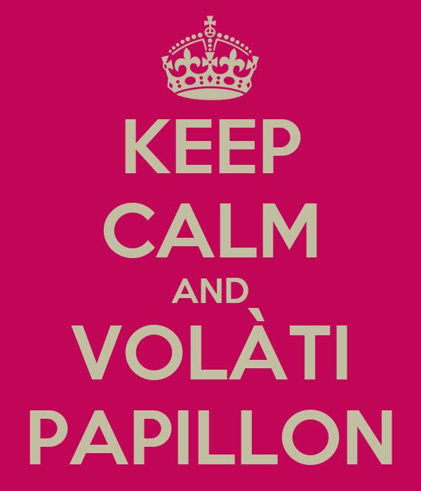 KEEP CALM AND VOLÀTI PAPILLON