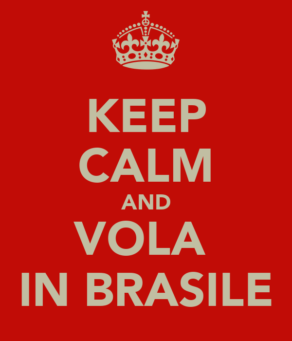 KEEP CALM AND VOLA  IN BRASILE