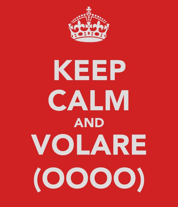 KEEP CALM AND VOLARE (OOOO)