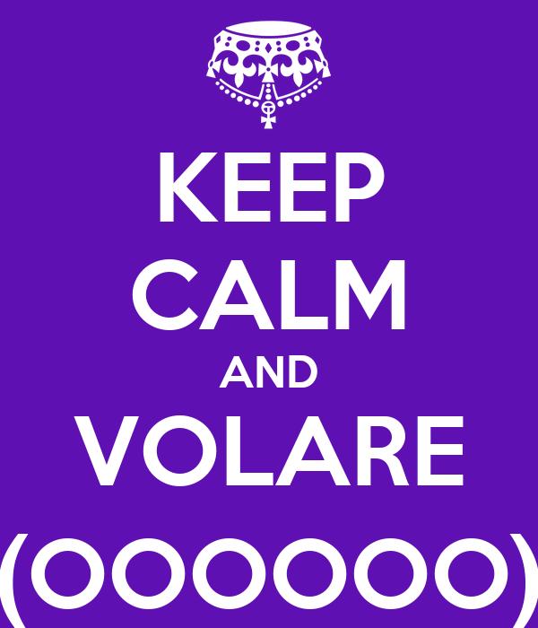 KEEP CALM AND VOLARE (OOOOOO)
