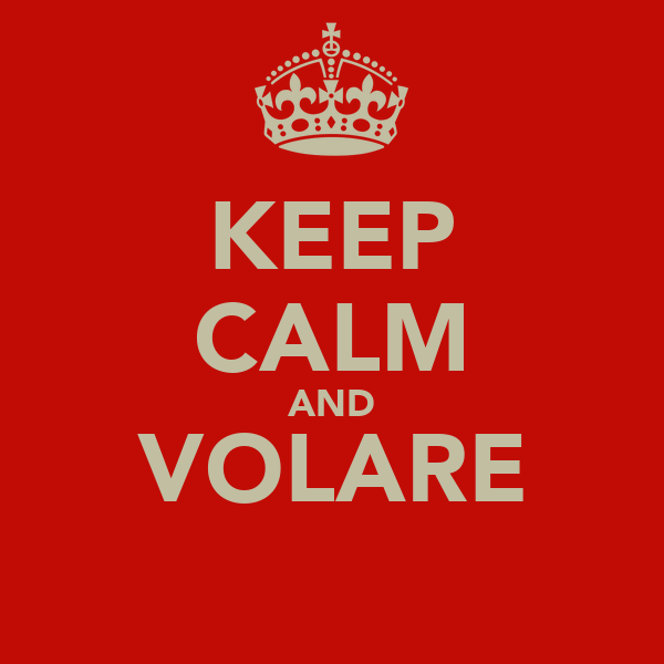 KEEP CALM AND VOLARE