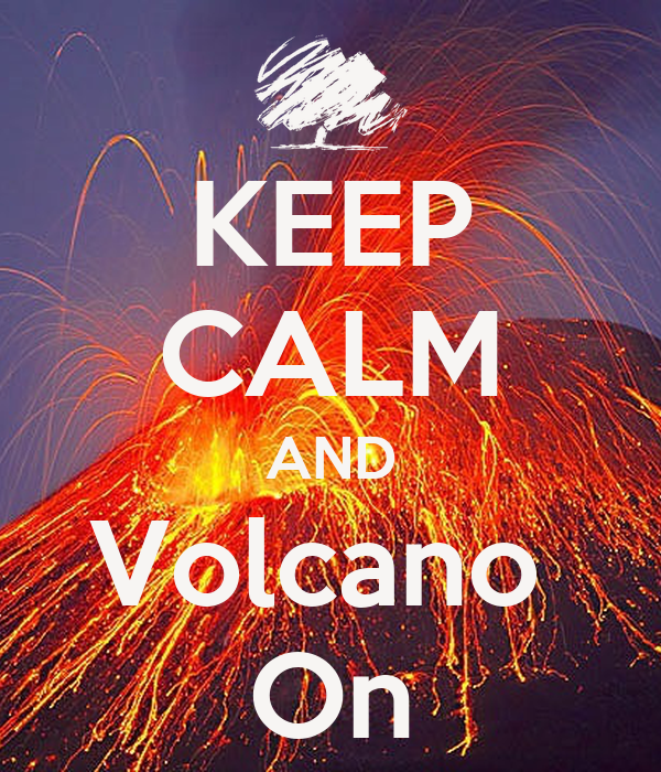 KEEP CALM AND Volcano  On