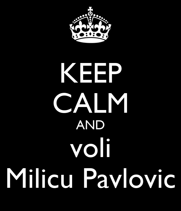 KEEP CALM AND voli Milicu Pavlovic