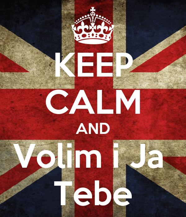 KEEP CALM AND Volim i Ja  Tebe