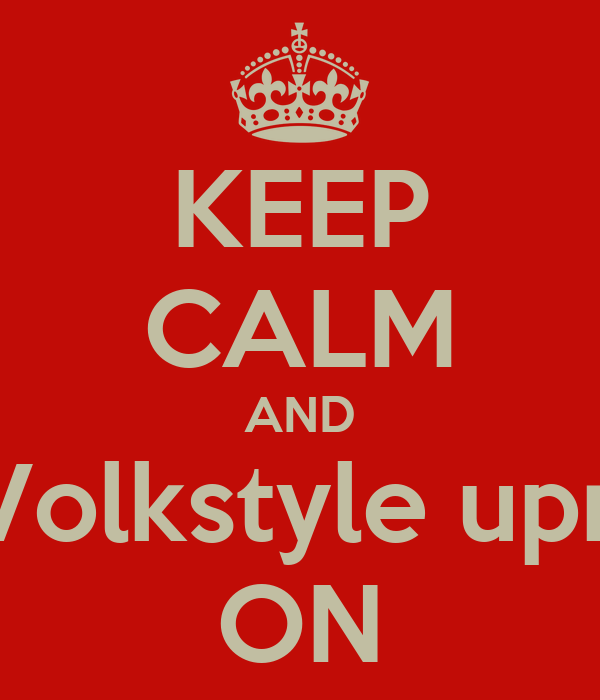 KEEP CALM AND Volkstyle upn ON