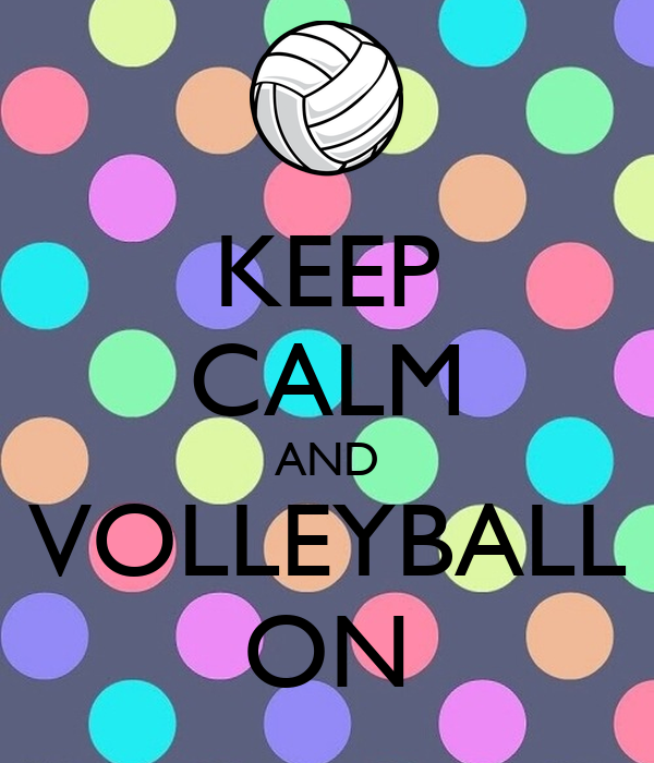 KEEP CALM AND VOLLEYBALL ON