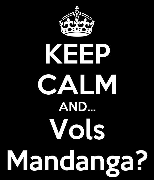 KEEP CALM AND... Vols Mandanga?