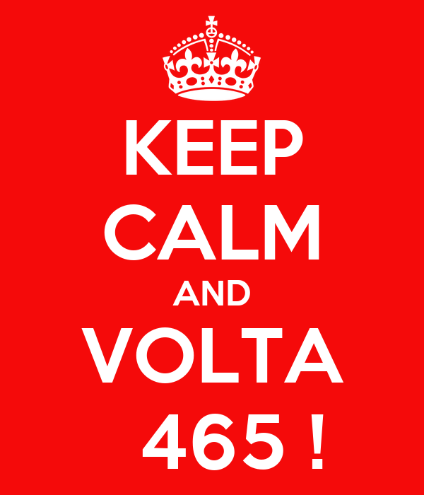KEEP CALM AND VOLTA    465 !