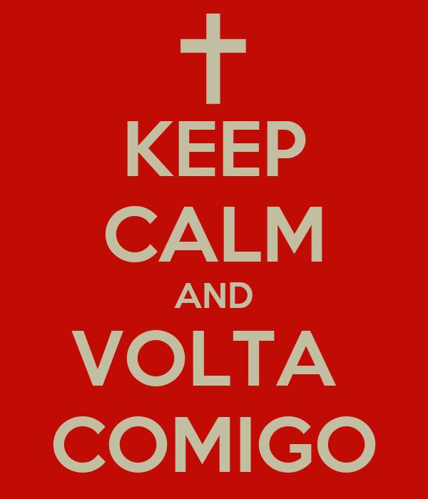KEEP CALM AND VOLTA  COMIGO