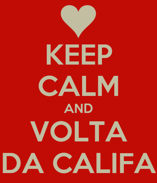 KEEP CALM AND VOLTA DA CALIFA