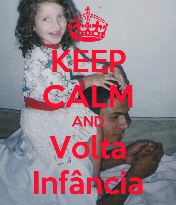 KEEP CALM AND Volta Infância