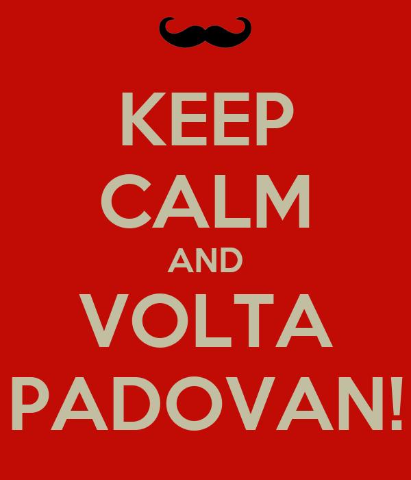 KEEP CALM AND VOLTA PADOVAN!
