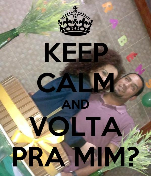 KEEP CALM AND VOLTA PRA MIM?