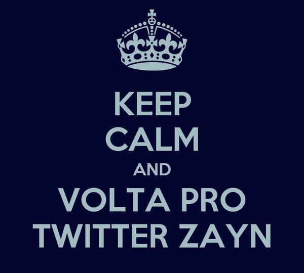 KEEP CALM AND VOLTA PRO TWITTER ZAYN