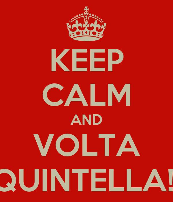 KEEP CALM AND VOLTA QUINTELLA!!