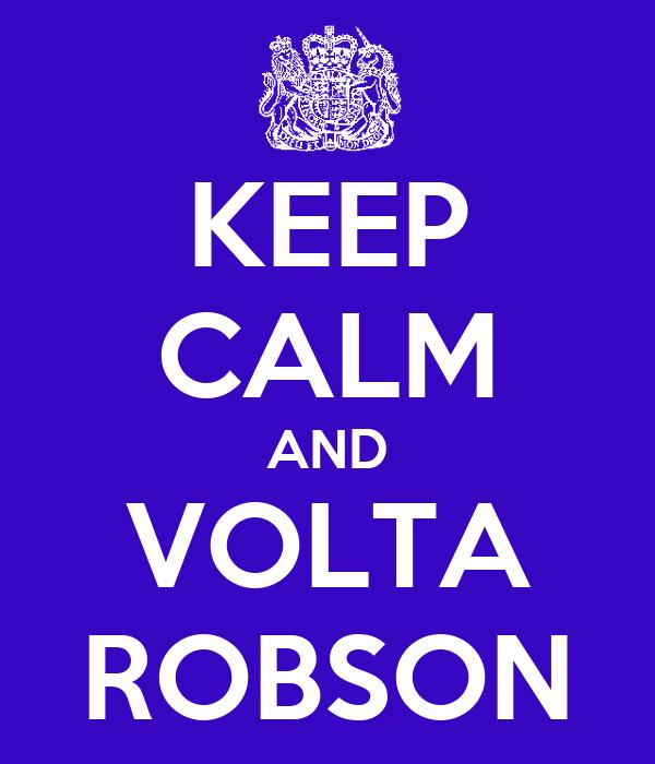 KEEP CALM AND VOLTA ROBSON