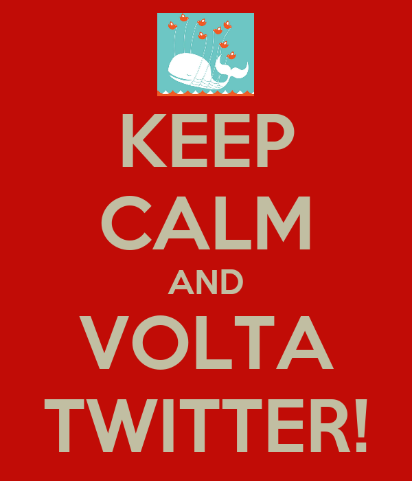 KEEP CALM AND VOLTA TWITTER!