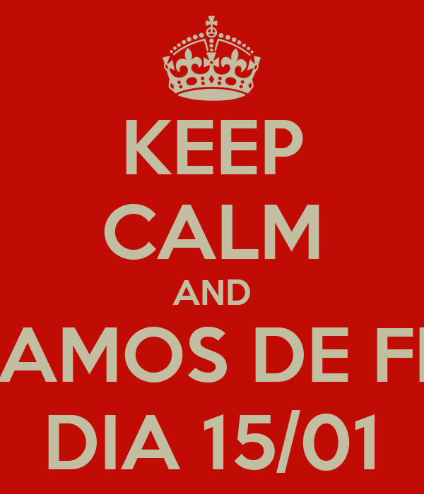 KEEP CALM AND VOLTAMOS DE FÉRIAS DIA 15/01