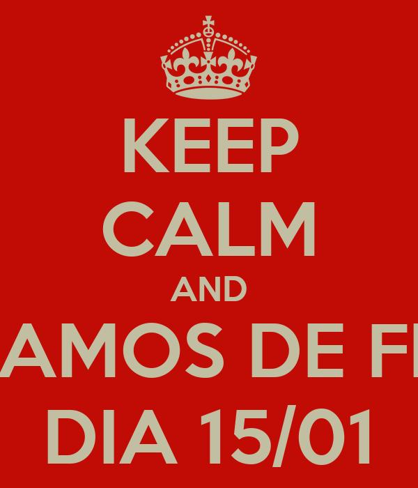 KEEP CALM AND VOLTAMOS DE FÉRIAS DIA 15/01
