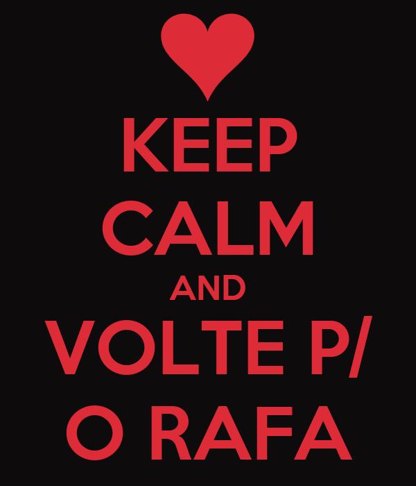 KEEP CALM AND VOLTE P/ O RAFA