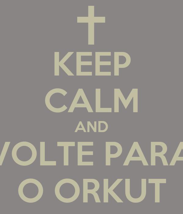 KEEP CALM AND VOLTE PARA O ORKUT