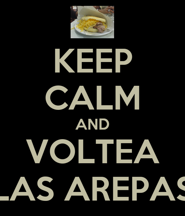 KEEP CALM AND VOLTEA LAS AREPAS
