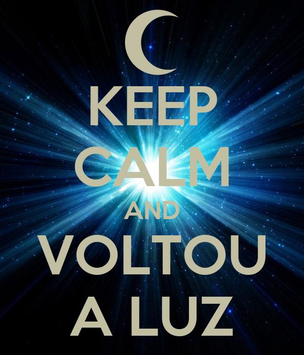 KEEP CALM AND VOLTOU A LUZ