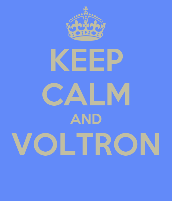 KEEP CALM AND VOLTRON