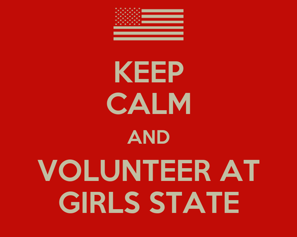 KEEP CALM AND VOLUNTEER AT GIRLS STATE