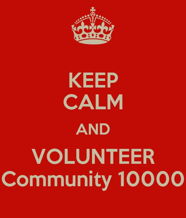 KEEP CALM AND VOLUNTEER Community 10000