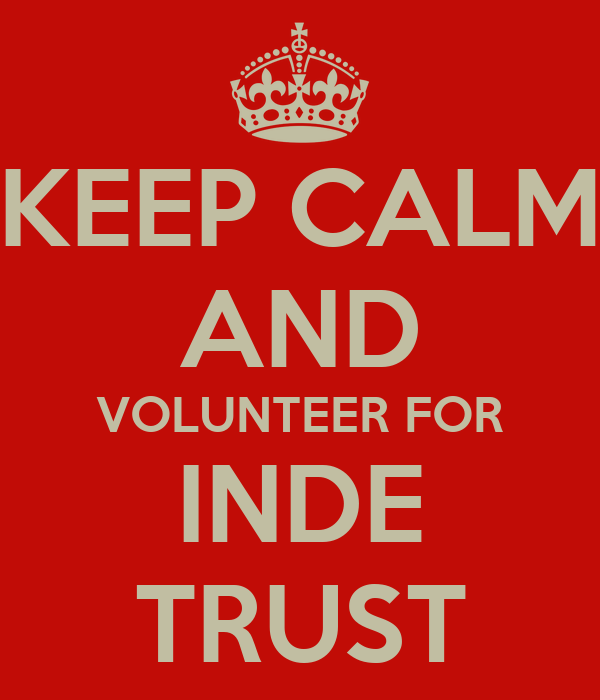 KEEP CALM AND VOLUNTEER FOR INDE TRUST