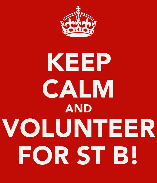 KEEP CALM AND VOLUNTEER FOR ST B!