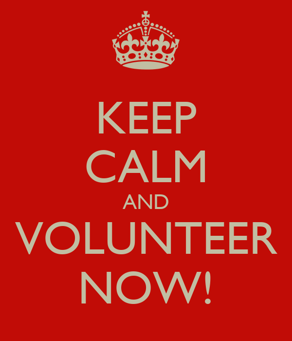 KEEP CALM AND VOLUNTEER NOW!