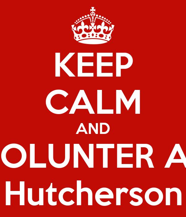 KEEP CALM AND VOLUNTER AS Hutcherson
