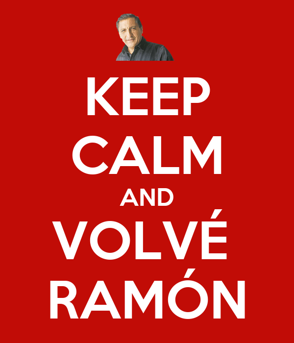 KEEP CALM AND VOLVÉ  RAMÓN