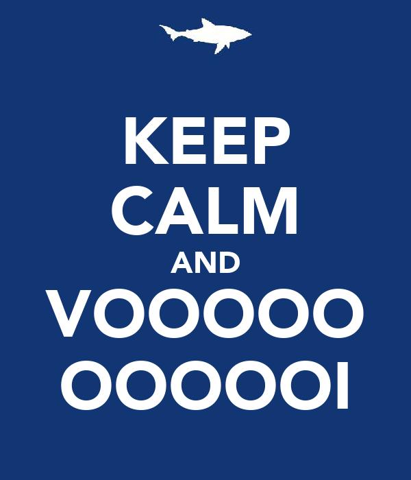 KEEP CALM AND VOOOOO OOOOOI