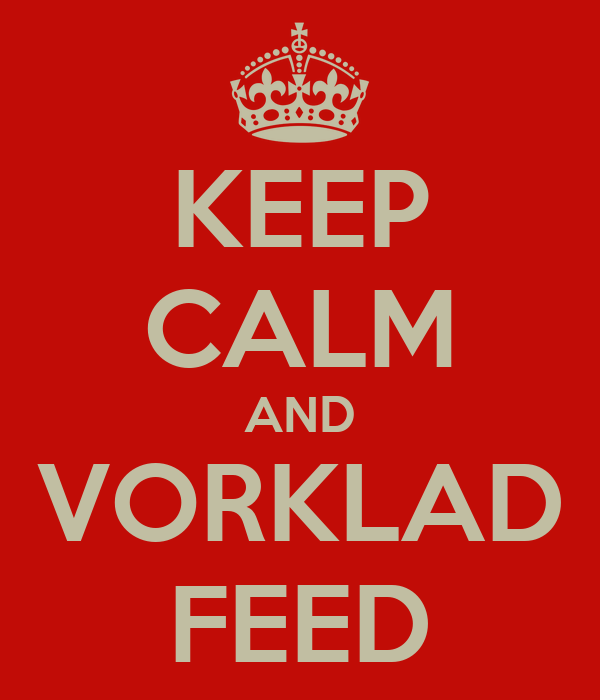 KEEP CALM AND VORKLAD FEED
