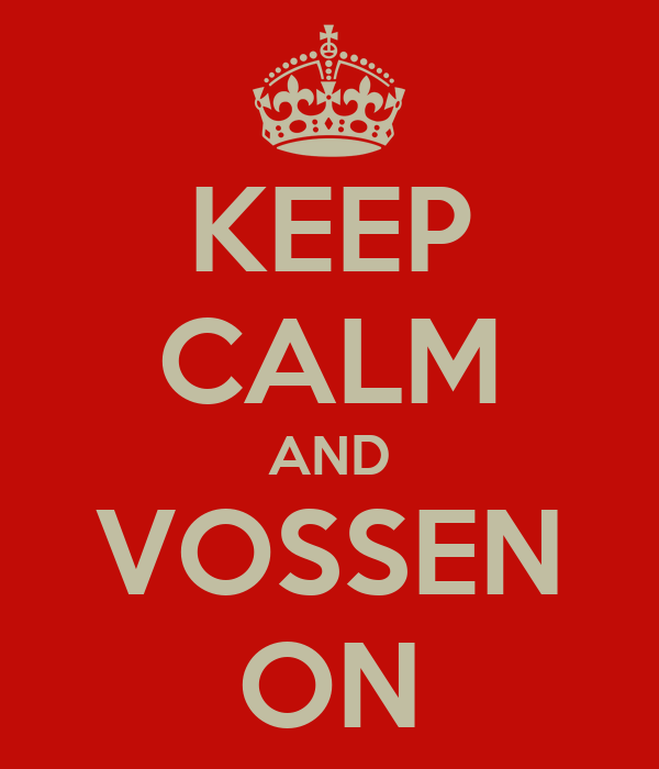 KEEP CALM AND VOSSEN ON