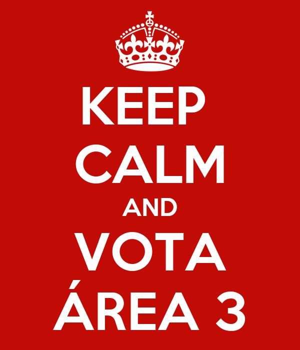KEEP  CALM AND VOTA ÁREA 3