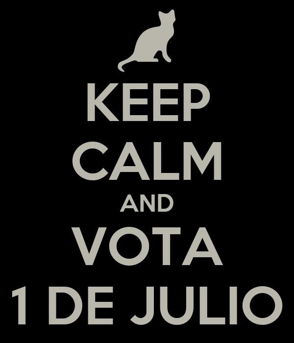 KEEP CALM AND VOTA 1 DE JULIO