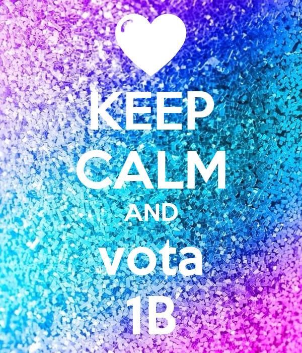 KEEP CALM AND vota 1B