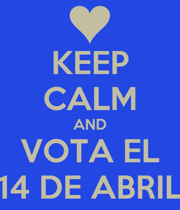 KEEP CALM AND VOTA EL 14 DE ABRIL