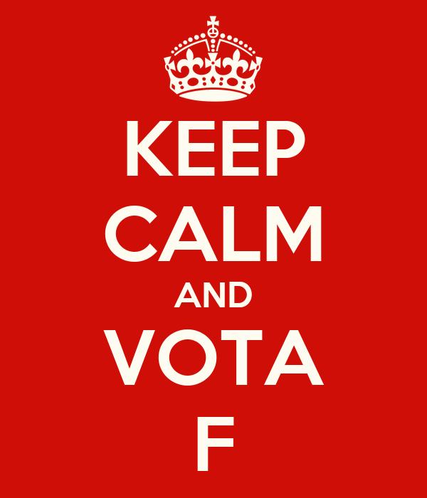 KEEP CALM AND VOTA F