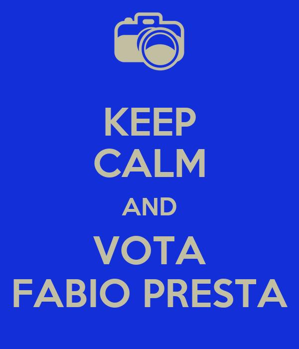 KEEP CALM AND VOTA FABIO PRESTA