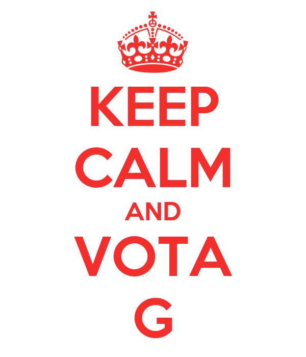 KEEP CALM AND VOTA G
