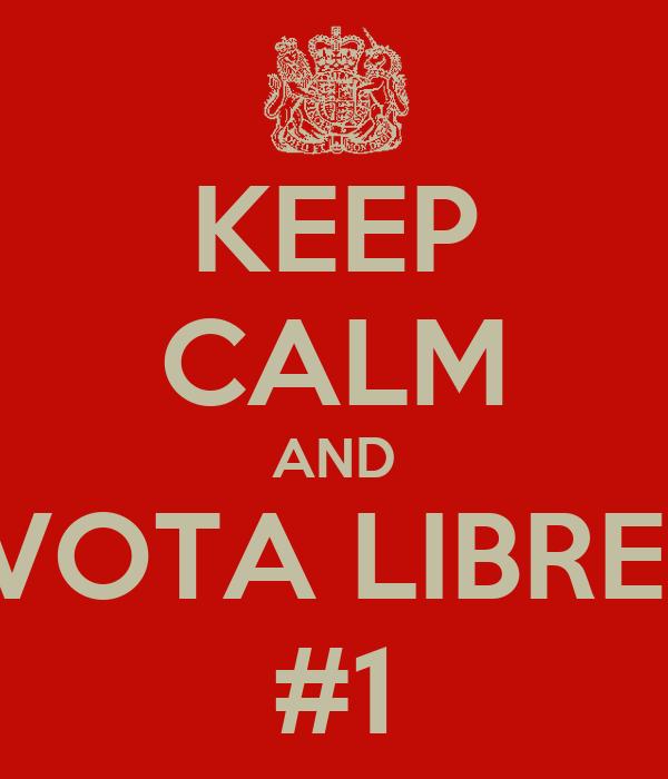 KEEP CALM AND VOTA LIBRE   #1