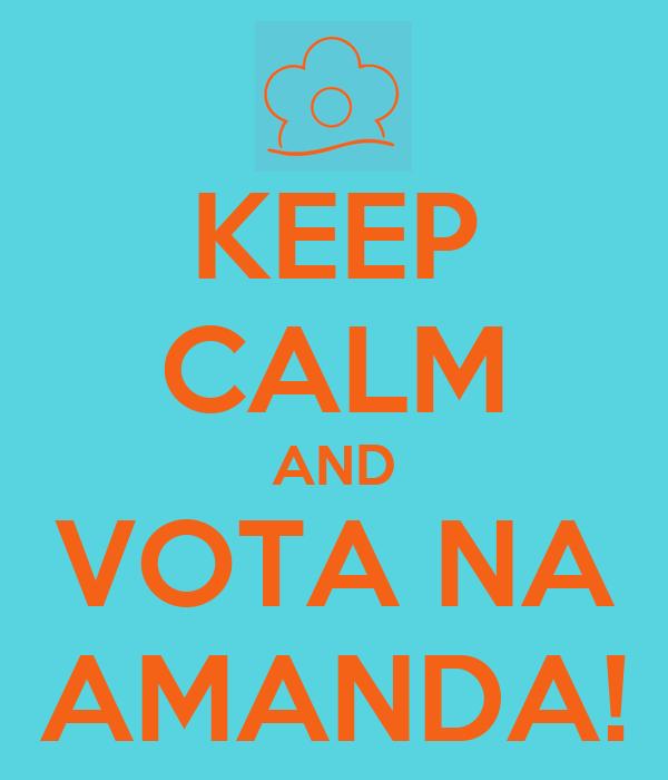 KEEP CALM AND VOTA NA AMANDA!