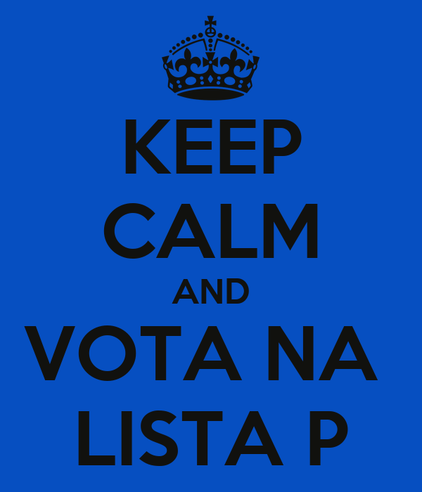 KEEP CALM AND VOTA NA  LISTA P