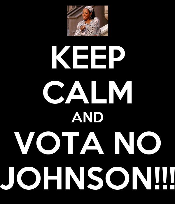 KEEP CALM AND VOTA NO JOHNSON!!!