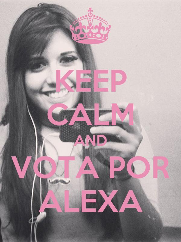KEEP CALM AND VOTA POR ALEXA